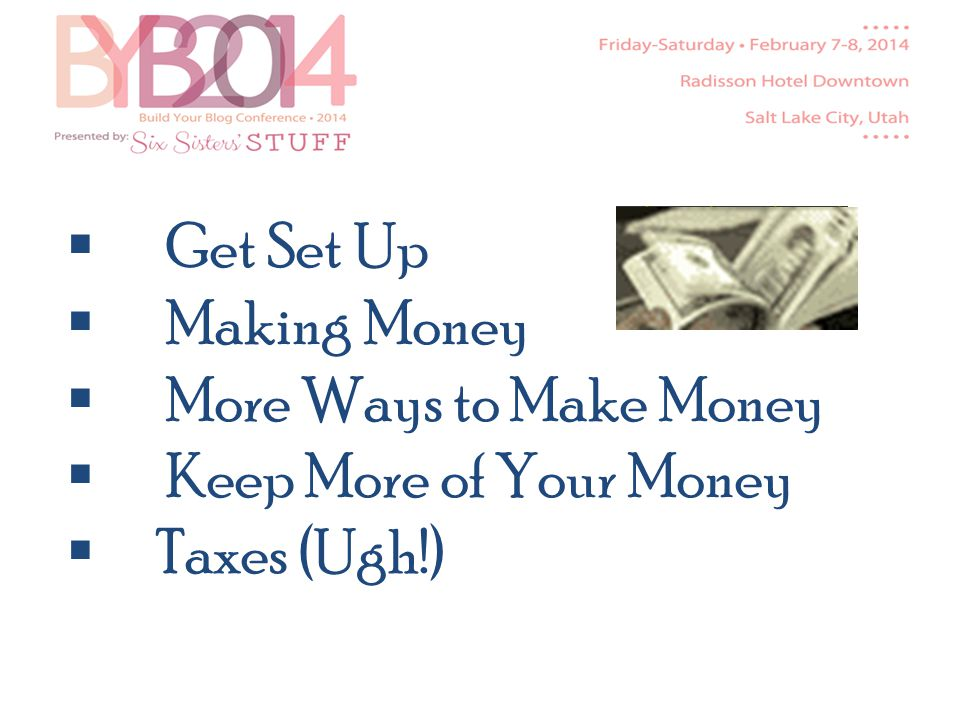 Get Set Up Making Money More Ways to Make Money Keep More of Your Money Taxes (Ugh!)