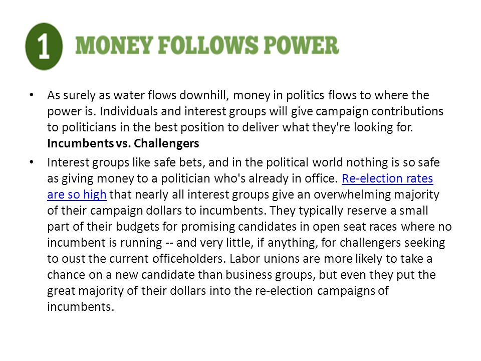 As surely as water flows downhill, money in politics flows to where the power is.