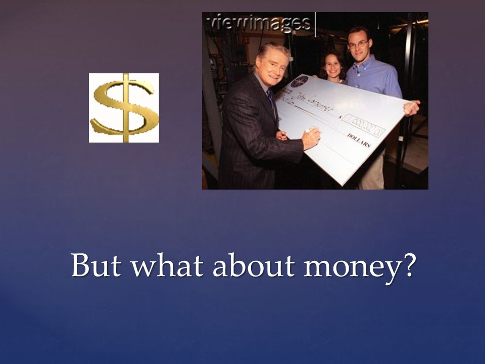 But what about money