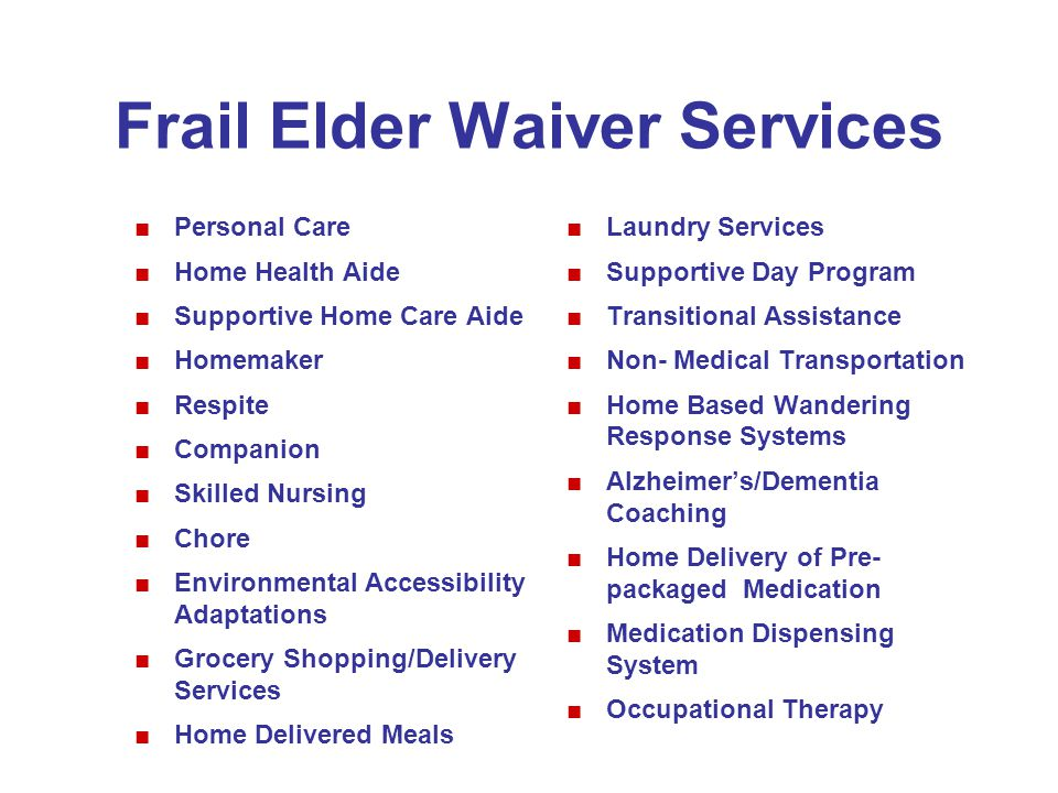 Frail Elder Waiver Services Personal Care Home Health Aide Supportive Home Care Aide Homemaker Respite Companion Skilled Nursing Chore Environmental A