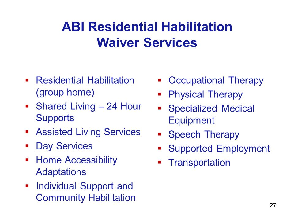Residential Habilitation (group home) Shared Living – 24 Hour Supports Assisted Living Services Day Services Home Accessibility Adaptations Individual