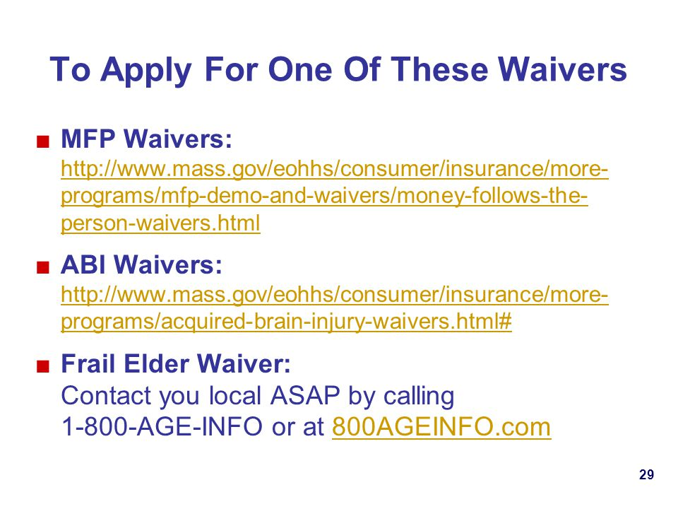 To Apply For One Of These Waivers MFP Waivers: http://www.mass.gov/eohhs/consumer/insurance/more- programs/mfp-demo-and-waivers/money-follows-the- per