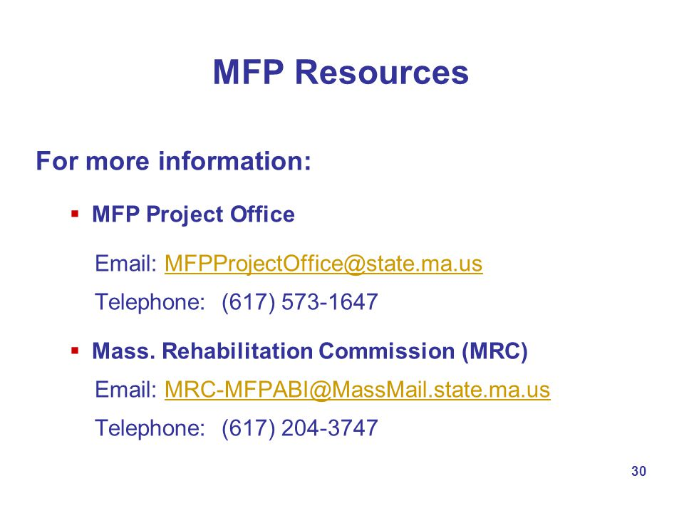 MFP Resources For more information: MFP Project Office Email: MFPProjectOffice@state.ma.usMFPProjectOffice@state.ma.us Telephone: (617) 573-1647 Mass.