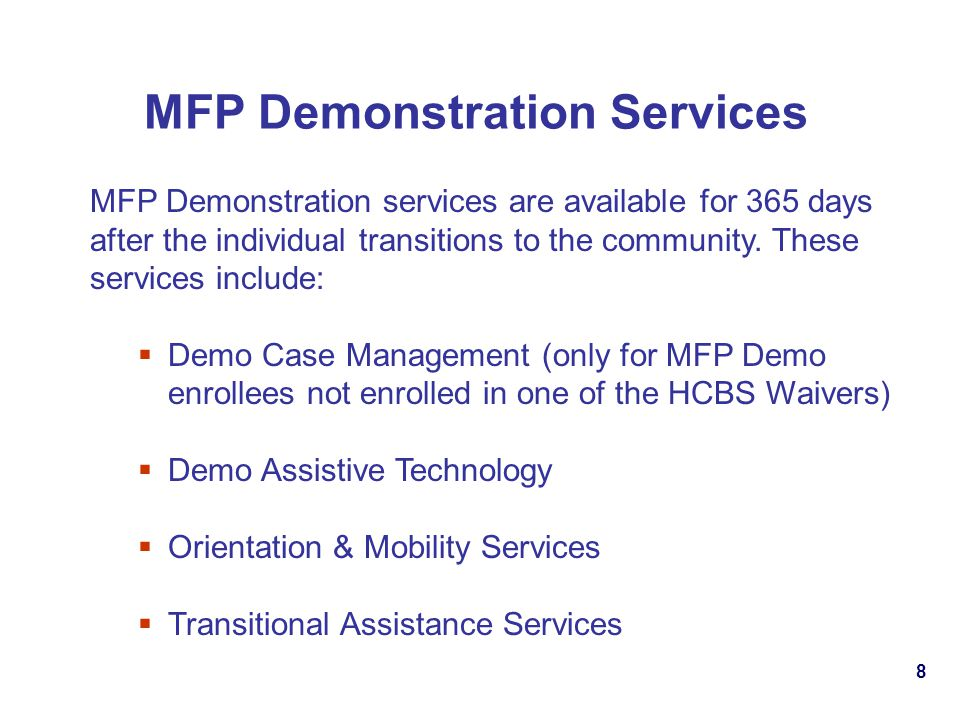 8 MFP Demonstration Services MFP Demonstration services are available for 365 days after the individual transitions to the community.