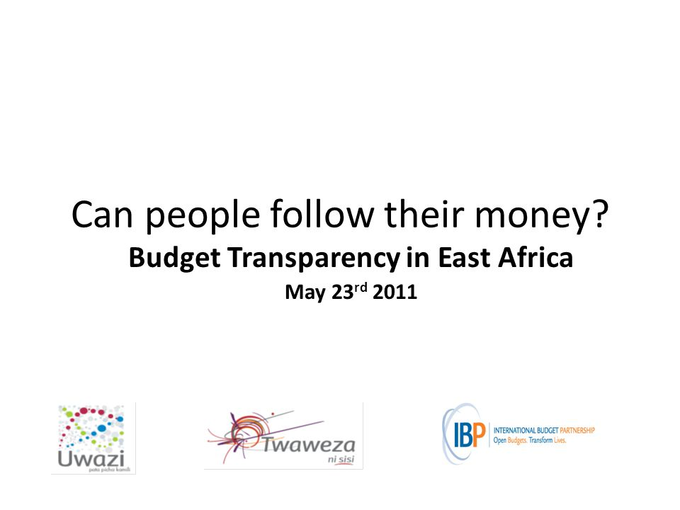 Can people follow their money? Budget Transparency in East Africa May 23 rd 2011