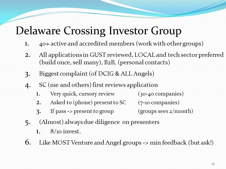 Delaware Crossing Investor Group 1. 40+ active and accredited members (work with other groups) 2.