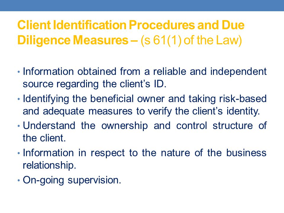 Client Identification Procedures and Due Diligence Measures – (s 61(1) of the Law) Information obtained from a reliable and independent source regardi