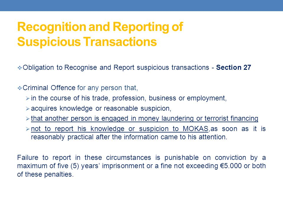 Recognition and Reporting of Suspicious Transactions Obligation to Recognise and Report suspicious transactions - Section 27 Criminal Offence for any