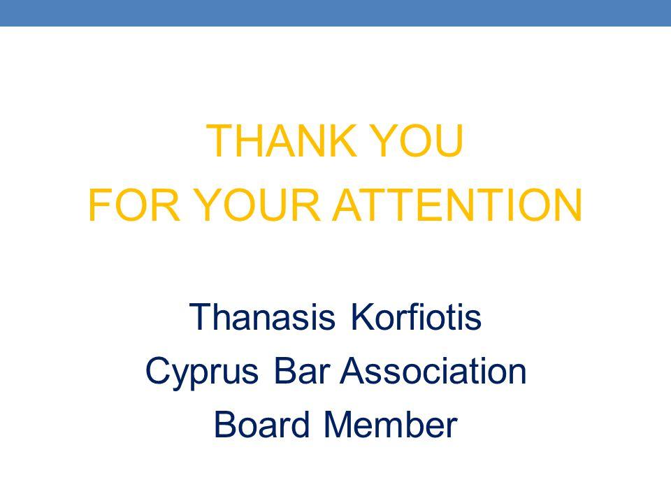 THANK YOU FOR YOUR ATTENTION Thanasis Korfiotis Cyprus Bar Association Board Member