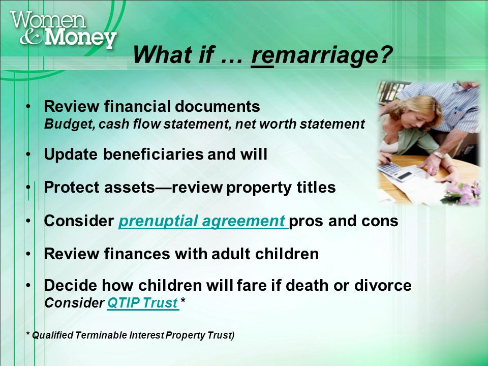 What if … remarriage? Review financial documents Budget, cash flow statement, net worth statement Update beneficiaries and will Protect assetsreview p