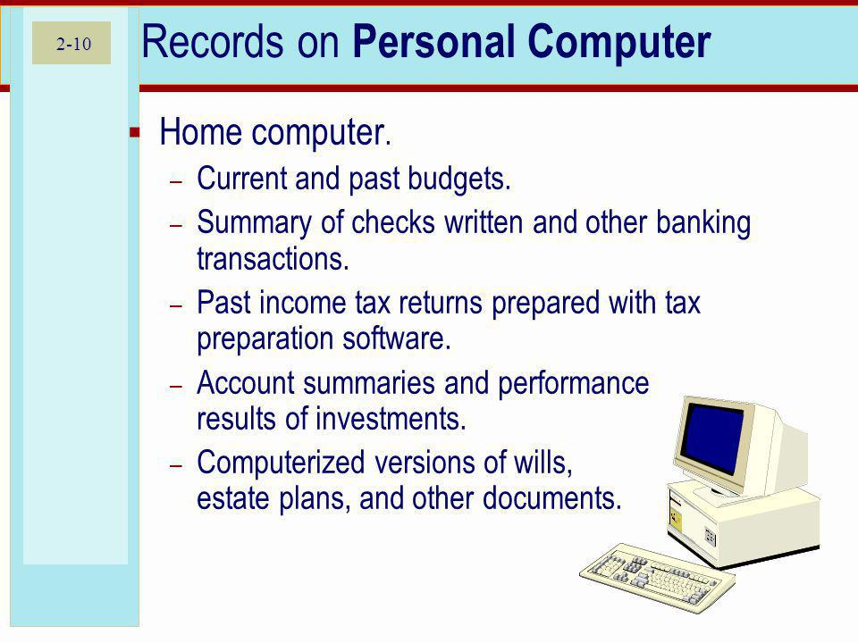 2-10 Records on Personal Computer Home computer. – Current and past budgets. – Summary of checks written and other banking transactions. – Past income