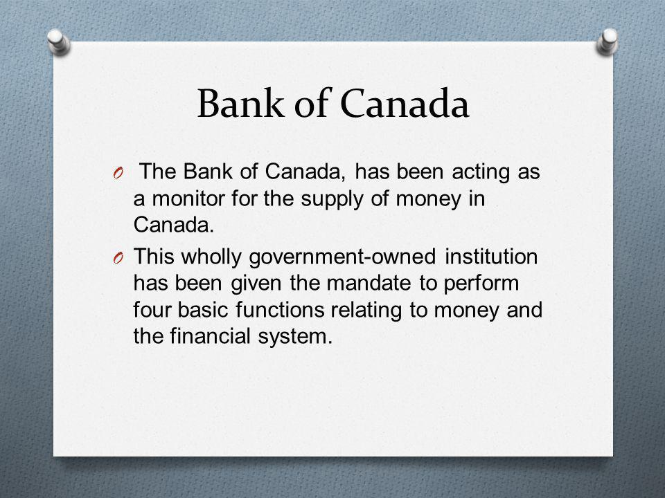 Managing the Money Supply O The most important role of the Bank of Canada is to control the amount of money circulating in the economy.