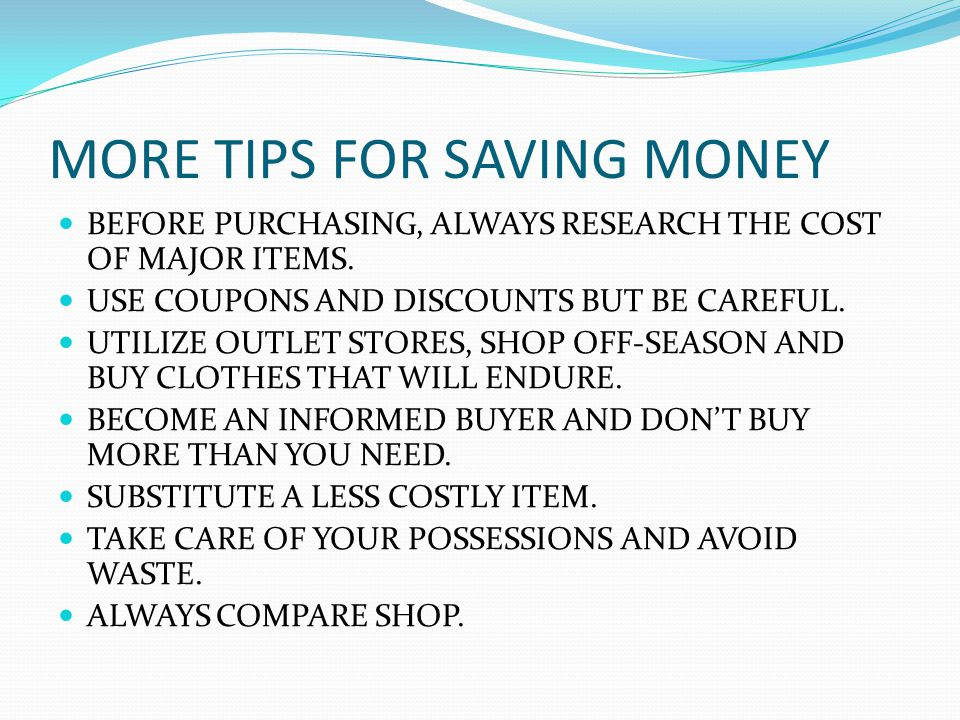 MORE TIPS FOR SAVING MONEY- USING THE CREDIT CARD DO NOT HAVE MORE THAN 2 CREDIT CARDS AND PAY OFF THE BALANCES IN A TIMELY MANNER.