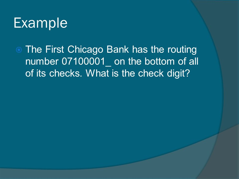 Example The First Chicago Bank has the routing number 07100001_ on the bottom of all of its checks.