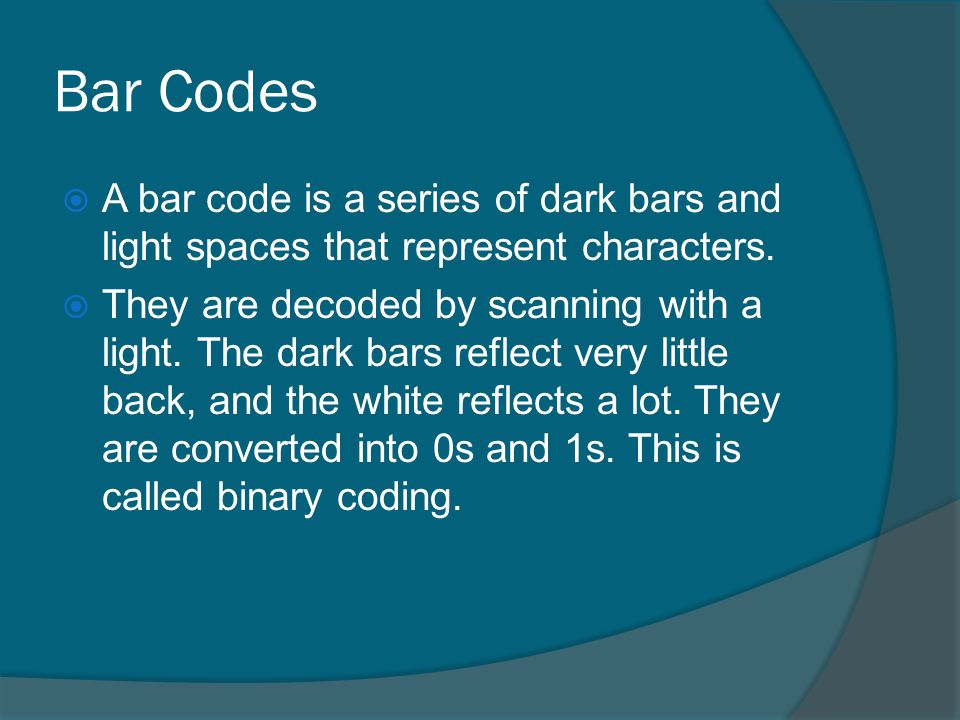 Bar Codes A bar code is a series of dark bars and light spaces that represent characters.