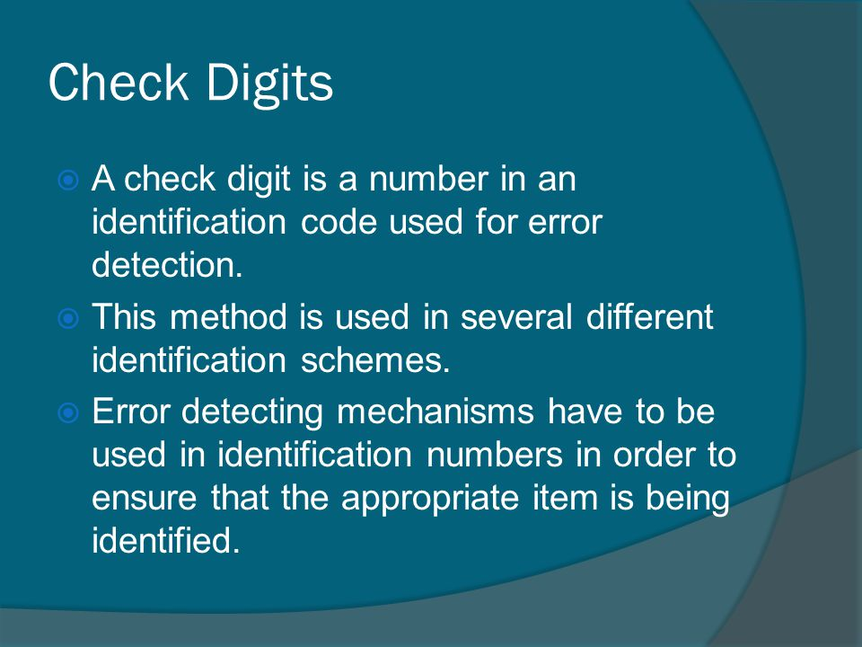 Check Digits A check digit is a number in an identification code used for error detection.