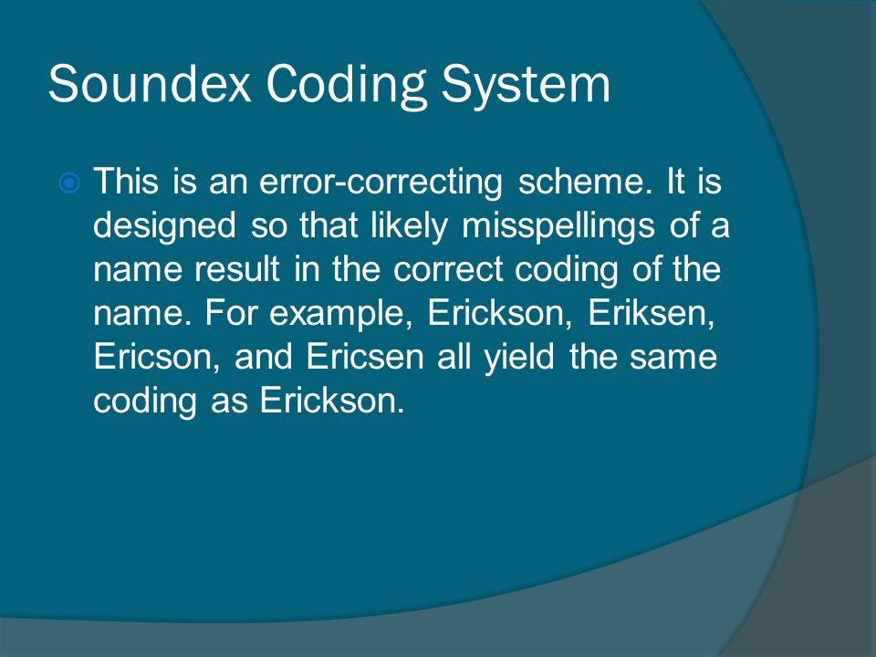 Soundex Coding System This is an error-correcting scheme.