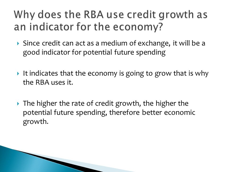 Since credit can act as a medium of exchange, it will be a good indicator for potential future spending It indicates that the economy is going to grow that is why the RBA uses it.