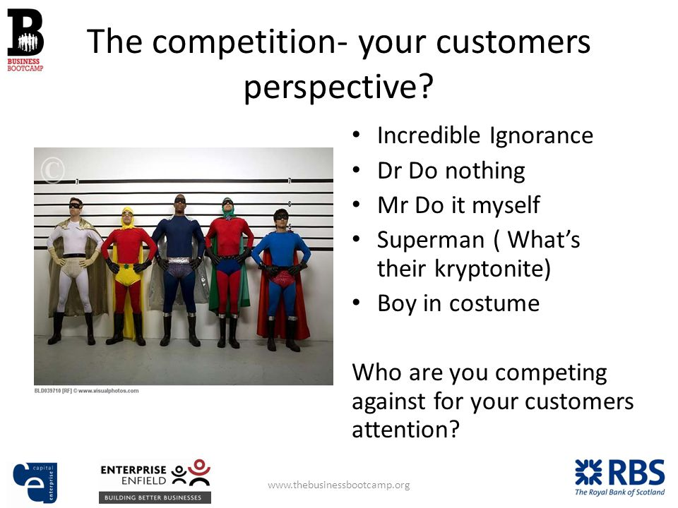 The competition- your customers perspective.