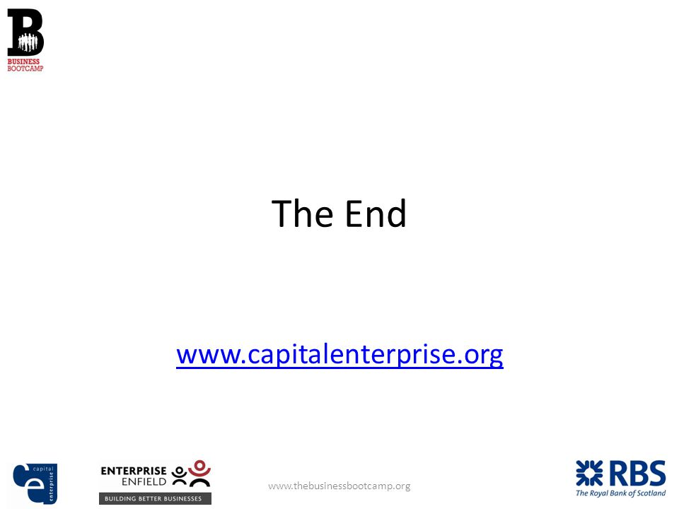 The End www.capitalenterprise.org www.thebusinessbootcamp.org