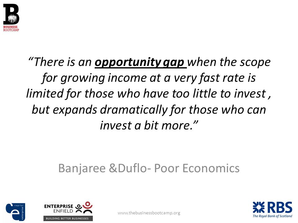 There is an opportunity gap when the scope for growing income at a very fast rate is limited for those who have too little to invest, but expands dramatically for those who can invest a bit more.