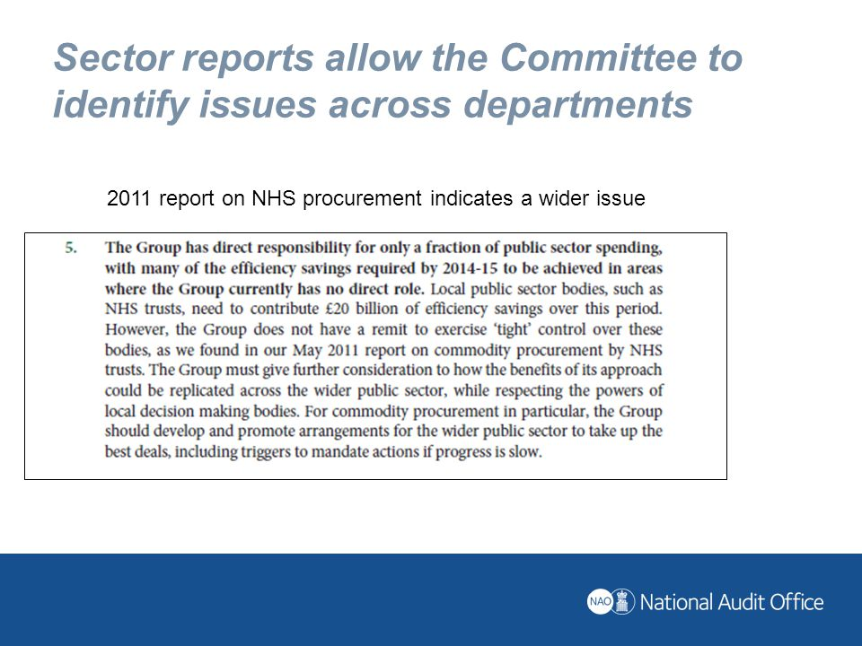 Sector reports allow the Committee to identify issues across departments 2011 report on NHS procurement indicates a wider issue