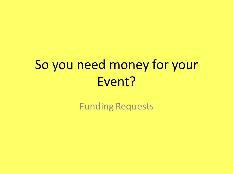 So you need money for your Event Funding Requests