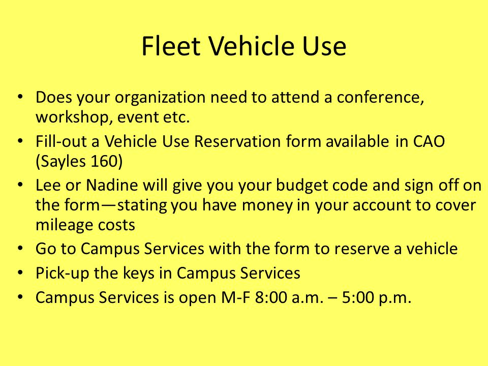Fleet Vehicle Use Does your organization need to attend a conference, workshop, event etc. Fill-out a Vehicle Use Reservation form available in CAO (S