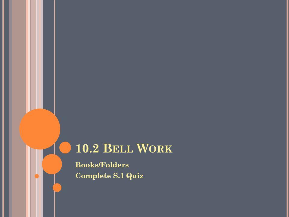 10.2 B ELL W ORK Books/Folders Complete S.1 Quiz