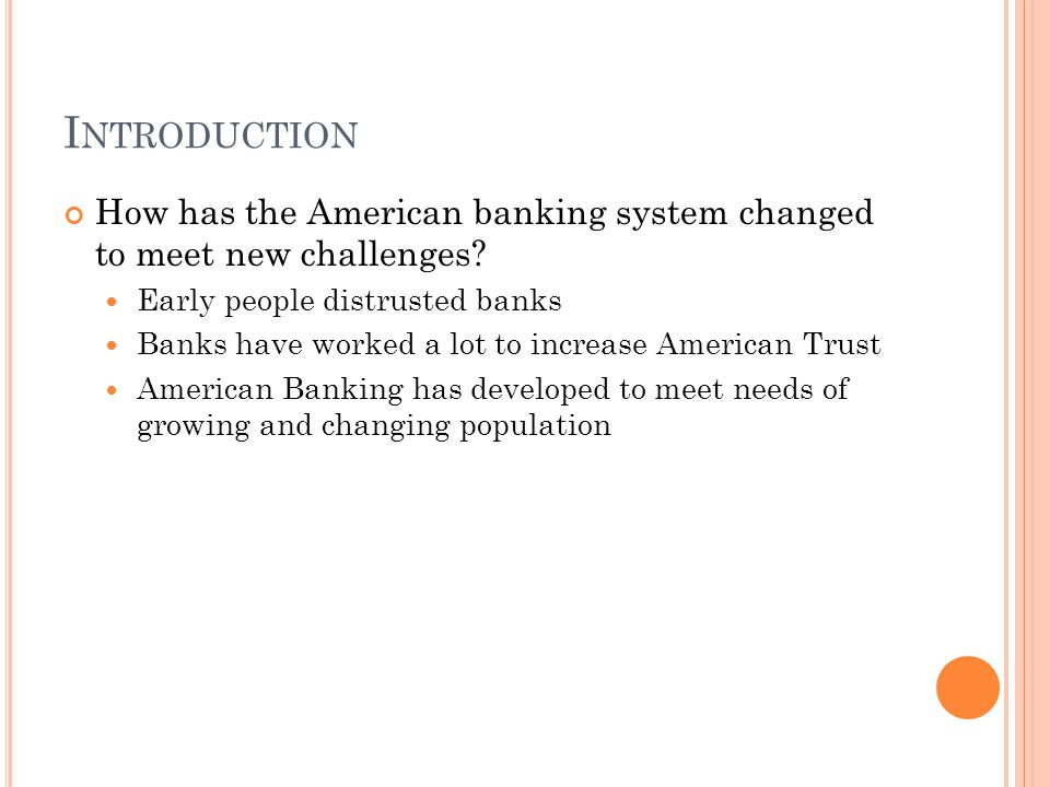 I NTRODUCTION How has the American banking system changed to meet new challenges.