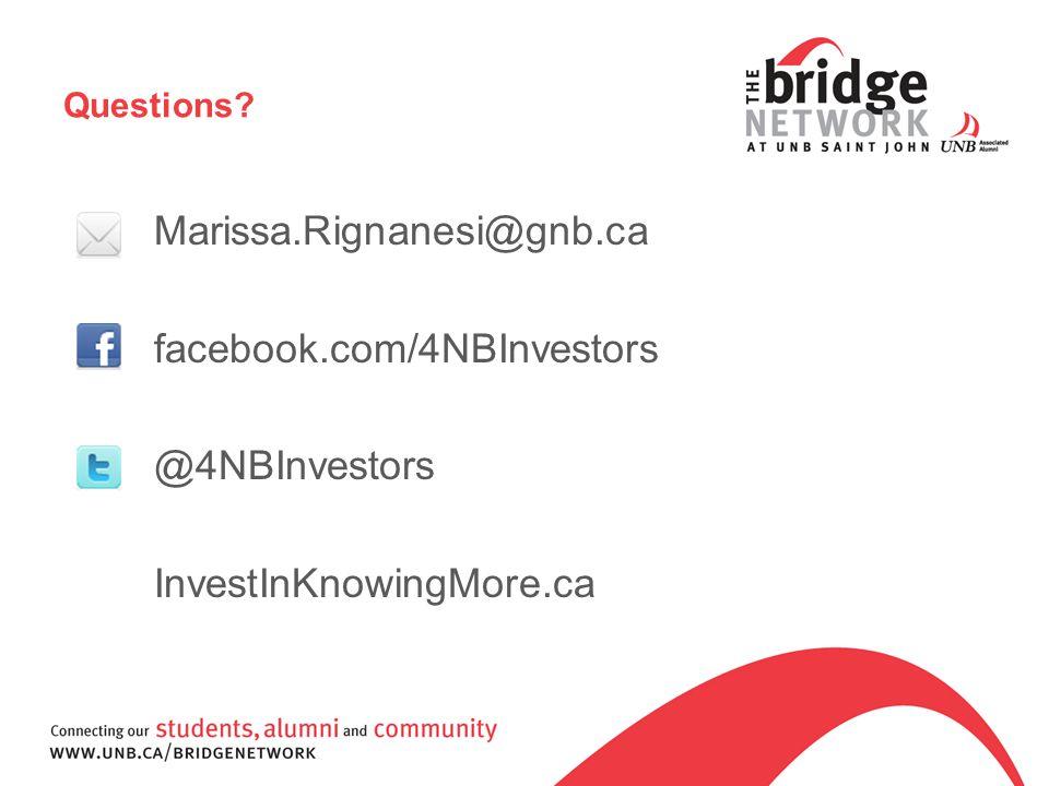 Questions Marissa.Rignanesi@gnb.ca facebook.com/4NBInvestors @4NBInvestors InvestInKnowingMore.ca