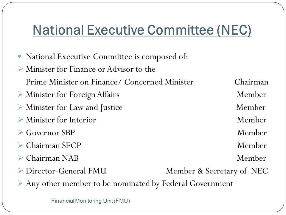 National Executive Committee (NEC) Financial Monitoring Unit (FMU) National Executive Committee is composed of: Minister for Finance or Advisor to the