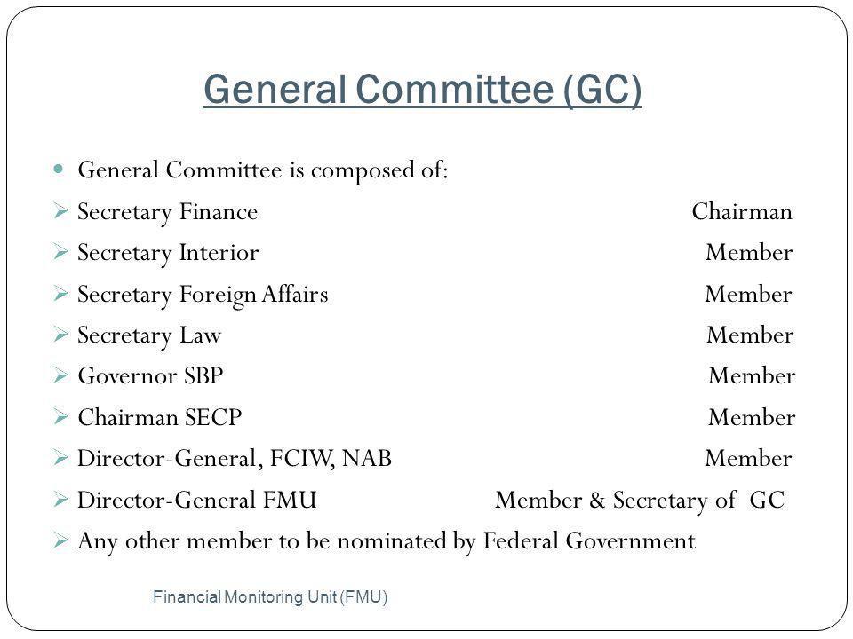 General Committee (GC) Financial Monitoring Unit (FMU) General Committee is composed of: Secretary Finance Chairman Secretary Interior Member Secretar