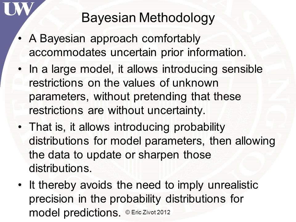 Bayesian Methodology A Bayesian approach comfortably accommodates uncertain prior information.