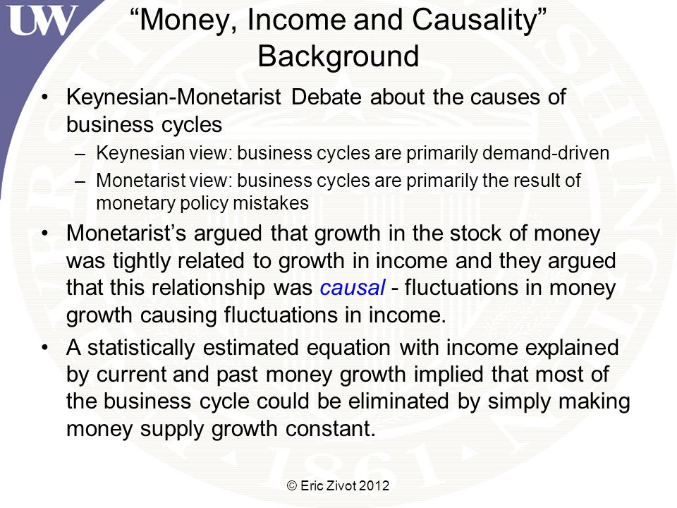Money, Income, and Causality Contributions Examine the substantive question: Is there statistical evidence that changes in the money supply is causal in the money-income relationship.