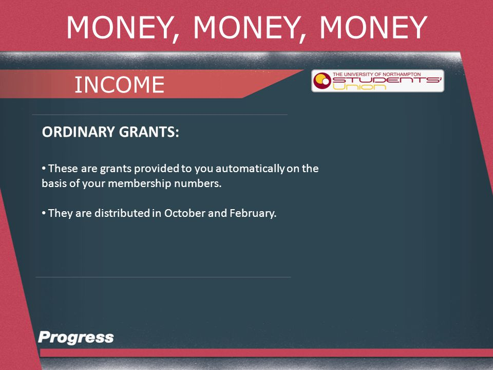 MONEY, MONEY, MONEY INCOME ORDINARY GRANTS: These are grants provided to you automatically on the basis of your membership numbers.