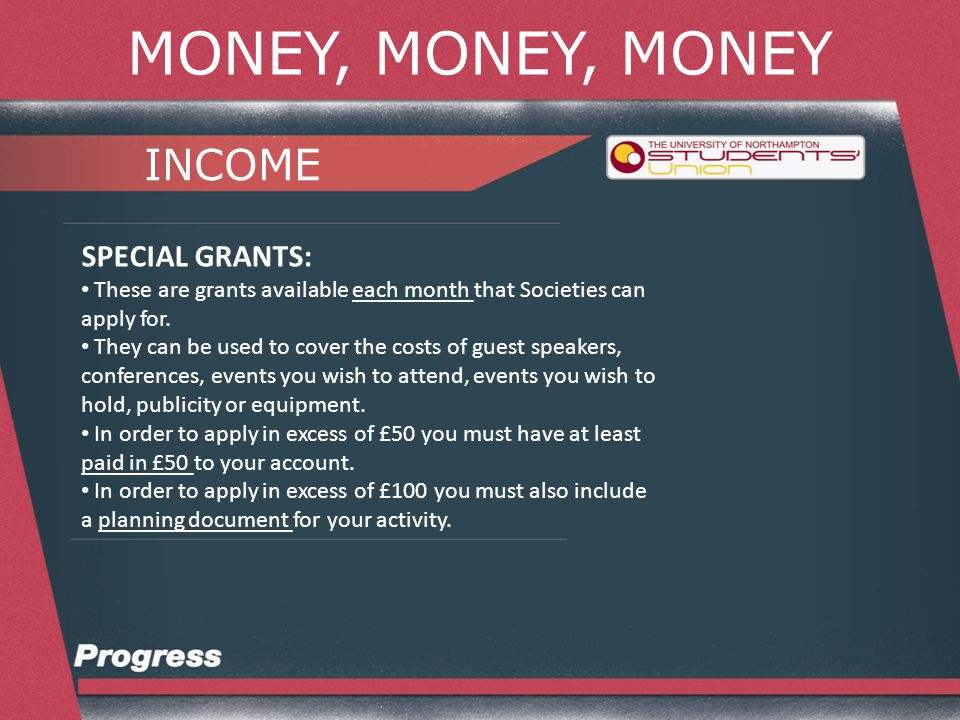 MONEY, MONEY, MONEY INCOME SPECIAL GRANTS: These are grants available each month that Societies can apply for.