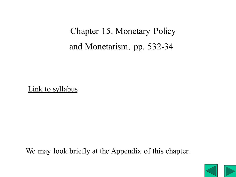 Chapter 15. Monetary Policy Link to syllabus We may look briefly at the Appendix of this chapter.