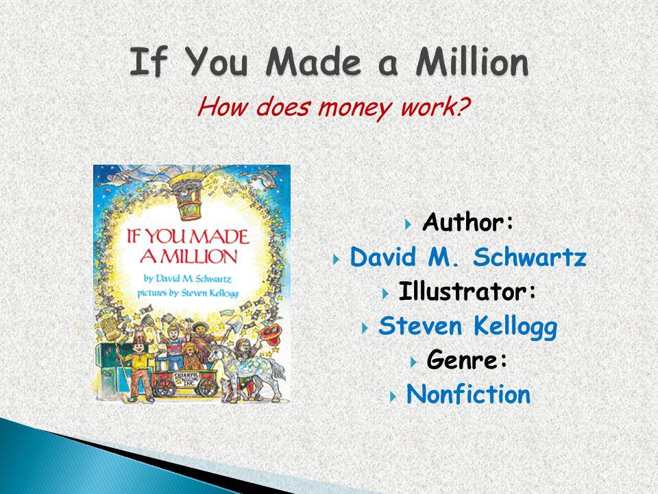 Author: David M. Schwartz Illustrator: Steven Kellogg Genre: Nonfiction How does money work?