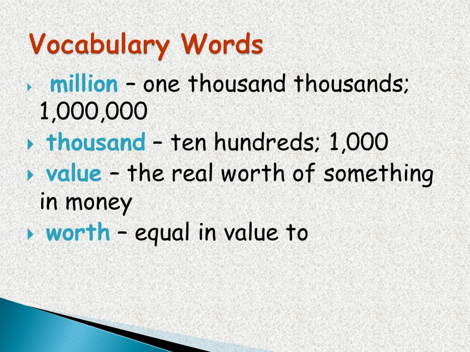 million – one thousand thousands; 1,000,000 thousand – ten hundreds; 1,000 value – the real worth of something in money worth – equal in value to