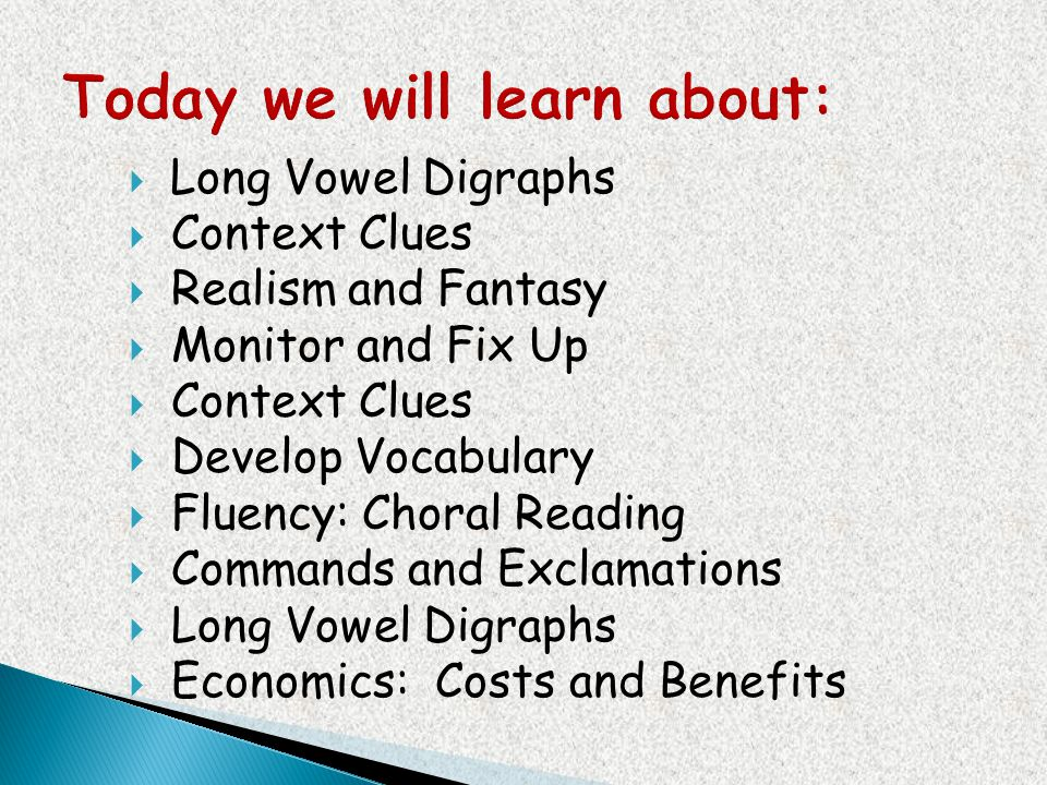 Long Vowel Digraphs Context Clues Realism and Fantasy Monitor and Fix Up Context Clues Develop Vocabulary Fluency: Choral Reading Commands and Exclama