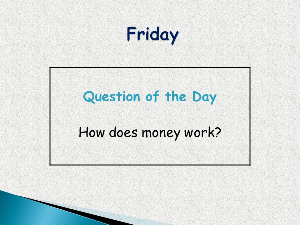 Question of the Day How does money work?