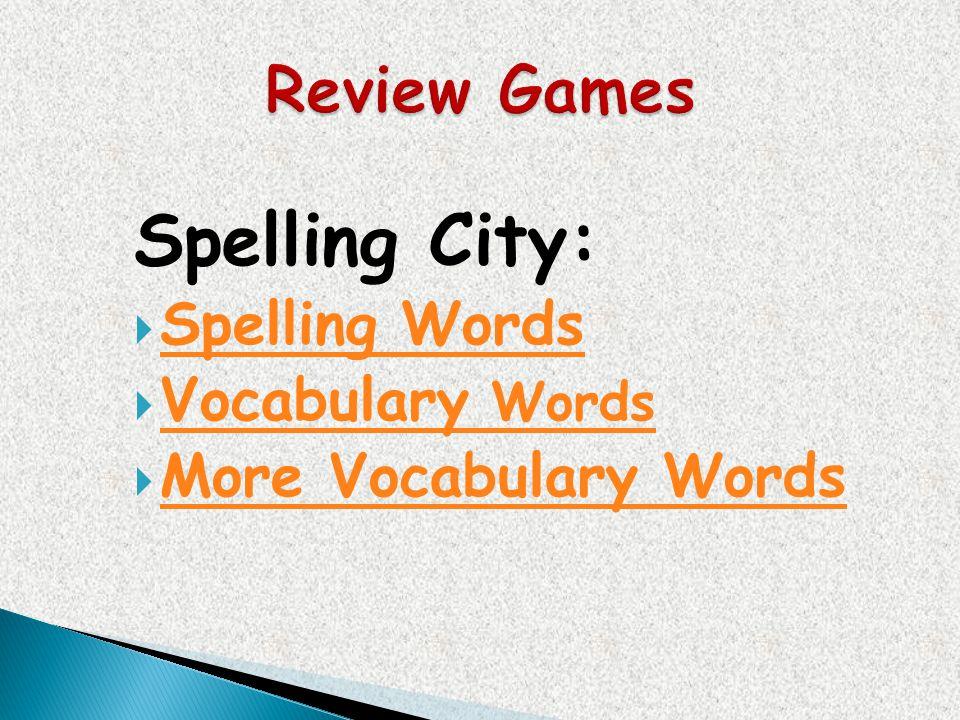 Spelling City: Spelling Words Vocabulary Words Vocabulary Words More Vocabulary Words