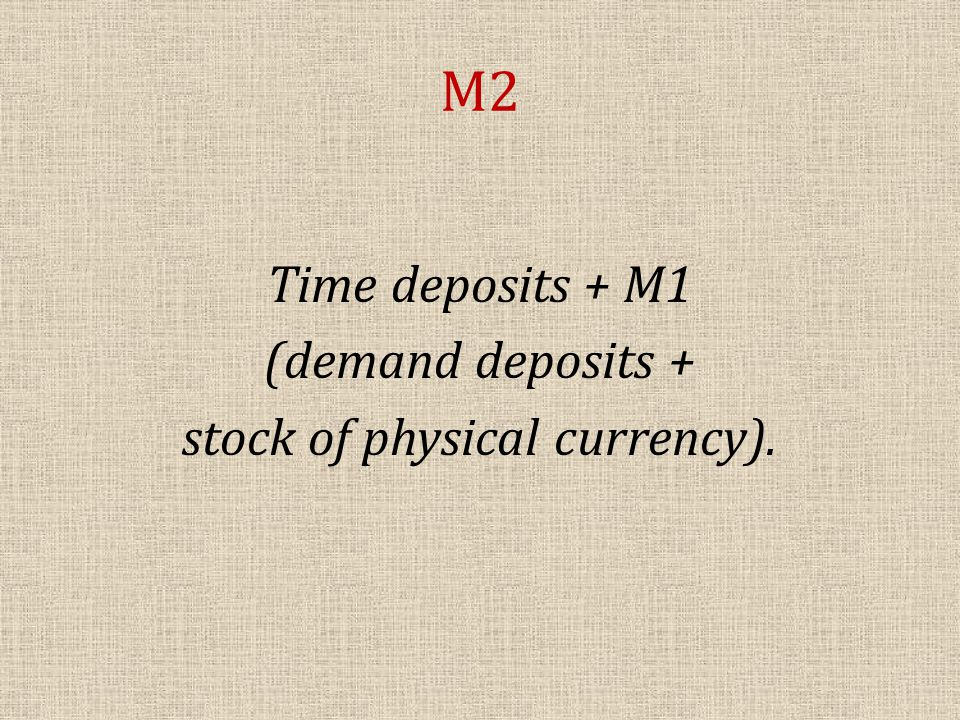 M2 Time deposits + M1 (demand deposits + stock of physical currency).