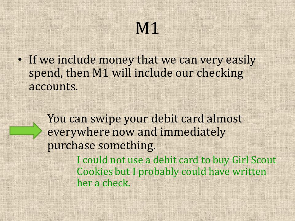 M1 If we include money that we can very easily spend, then M1 will include our checking accounts.