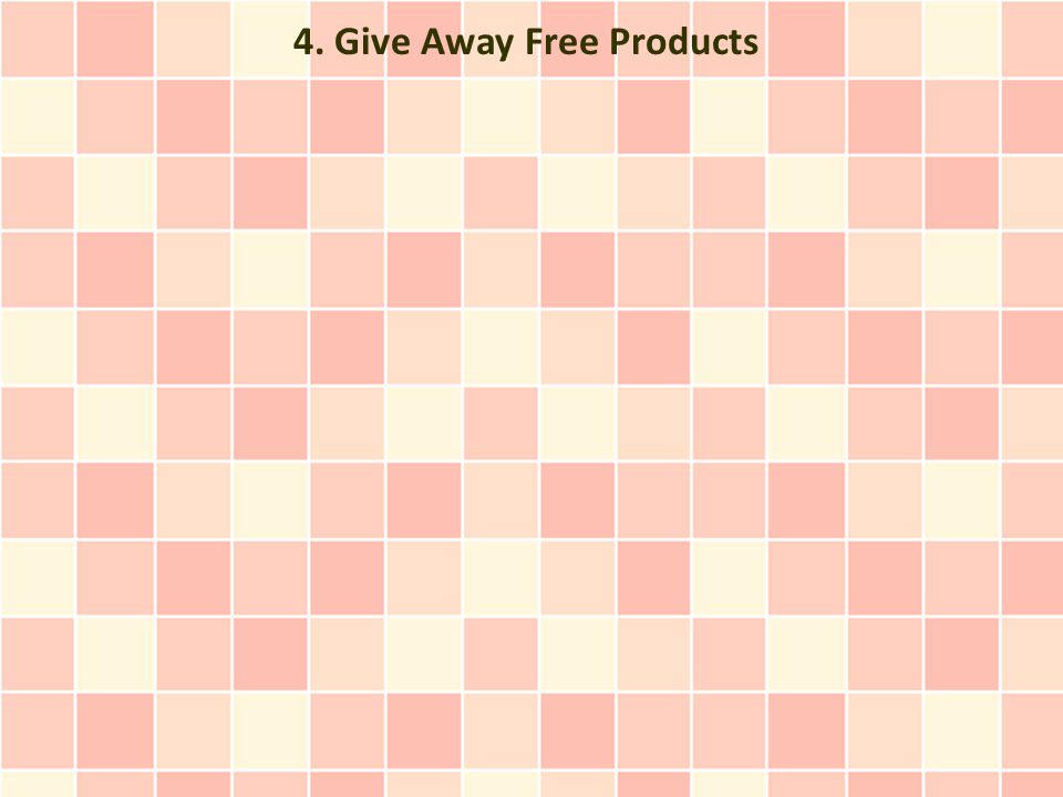 4. Give Away Free Products