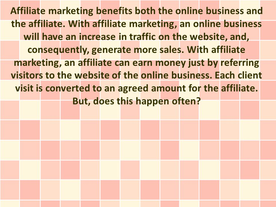 Affiliate marketing benefits both the online business and the affiliate.