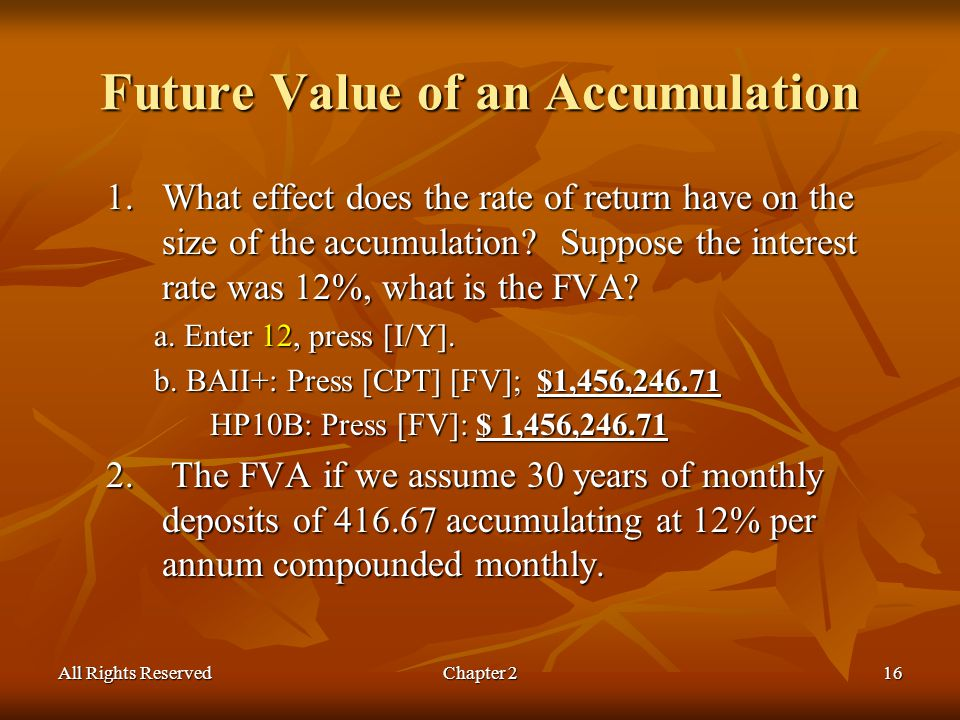 All Rights ReservedChapter 216 Future Value of an Accumulation 1.What effect does the rate of return have on the size of the accumulation.