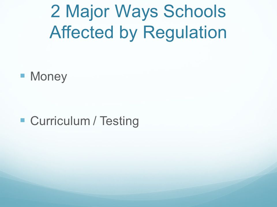 2 Major Ways Schools Affected by Regulation Money Curriculum / Testing