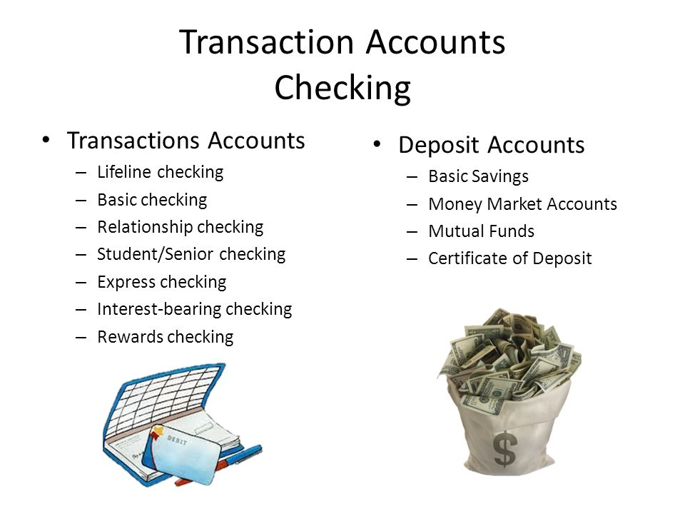 Transaction Accounts Checking Transactions Accounts – Lifeline checking – Basic checking – Relationship checking – Student/Senior checking – Express checking – Interest-bearing checking – Rewards checking Deposit Accounts – Basic Savings – Money Market Accounts – Mutual Funds – Certificate of Deposit